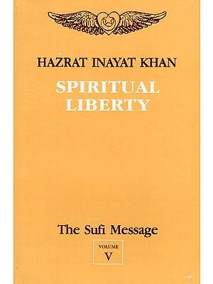 Spiritual Liberty - The Sufi Message (Vol- V)