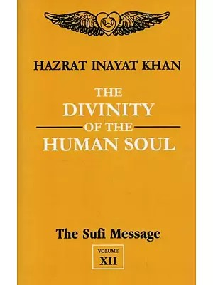 The Divinity of the Human Soul - The Sufi Message (Vol- XII)