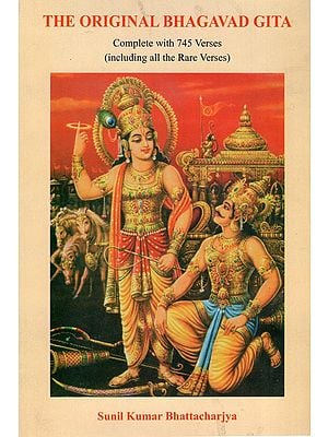 The Original Bhagavad Gita (Complete with 745 Verse- Including al the Rare Verses)