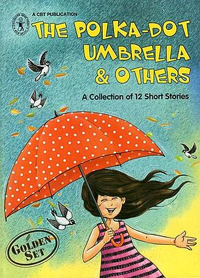 The Polka-Dot Umbrella & Others (A Collection of 12 Stories)