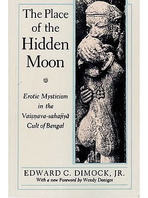 The Place of the Hidden Moon - Erotic Mysticism in the Vaisnava - Sahajiya Cult of Bengal (An Old and Rare Book)