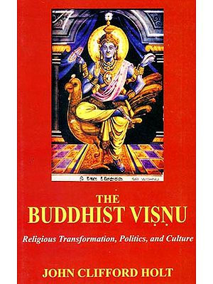The Buddhist Visnu (Religious Transformation, Politics, and Culture)