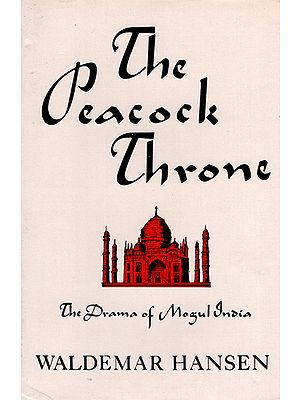 The Peacock Throne (The Drama of Mogul India)
