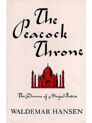 The Peacock Throne (The Drama of Mogul India)