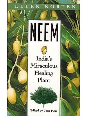 Neem (India's Miraculous Healing Plant)