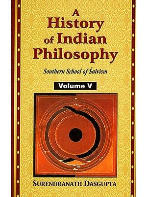 A History of Indian Philosophy - Southern School of Saivism (Vol-5)