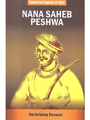 Nana Saheb Peshwa - Immortal Fighter of 1857