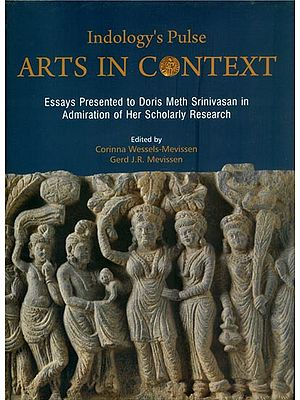 Indology's Pulse Arts in Context (Essays Presented to Doris Meth Srinivasan in Admiration of Her Scholarly Research)
