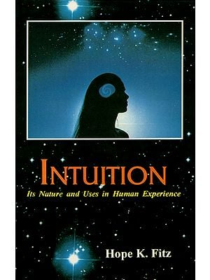 Intuition (Its Nature and Uses in Human Experience)