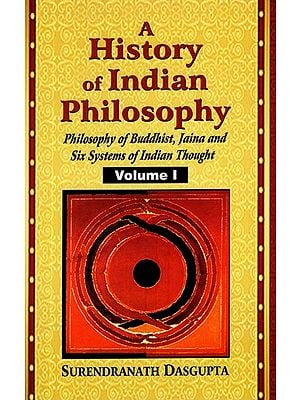 A History of Indian Philosophy - Philosophy of Buddhist, Jaina and Six Systems of Indian Thought (Vol-1)
