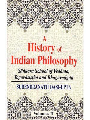 A History of Indian Philosophy - Sankara School of Vedanta, Yogavasistha and Bhagavadgita (Vol-2)