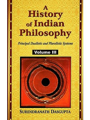 A History of Indian Philosophy (Principal Dualistic and Pluralistic Systems)