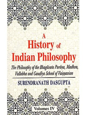 A History of Indian Philosophy The Philosophy of the Bhagavata Purana, Madhva, Vallabha and Gaudiya School of Vaisnavism (Vol-4)