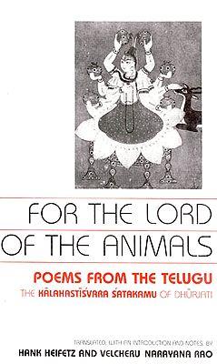 For the Lord of the Animals : Poems From the Telugu The Kalahastisvara Satakamu of Dhurjati