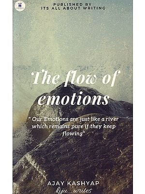 The Flow of Emotions (Our Emotions are Just Like a River Which Remains Pure if They Keep Flowing)