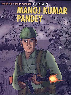 Captain Manoj Kumar Pandey (Param Vir Chakra Awardee)