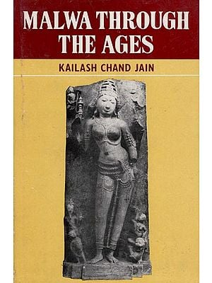 Malwa Through The Ages (From The Earliest Time to 1305 A.D.)