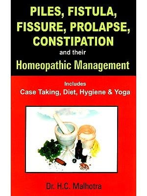 Piles, Fistula, Fissure, Prolapse, Constipation and Their Homeopathic Management (Includes Case Taking, Diet, Hygiene & Yoga)
