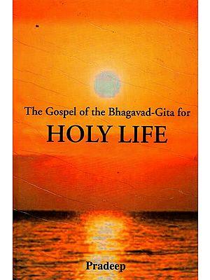 The Gospel of the Bhagavad- Gita for Holy Life