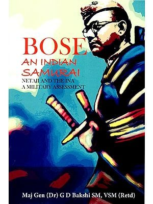 Bose An Indian Samurai (Netaji and the INA a Military Assessment)