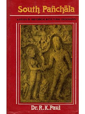 South Panchala - A Study in Historical and Cultural Geography (An Old and Rare book)