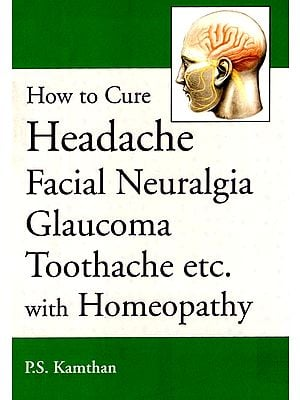 How to Cure Headache Facial Neuralgia Glaucoma Toothache etc. with Homeopathy