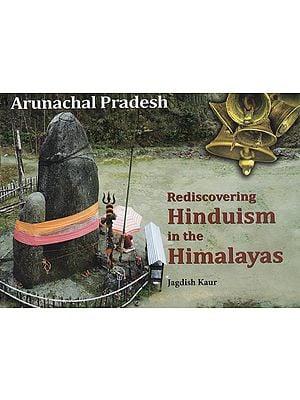 Rediscovering Hinduism in The Himalayas ( Arunachal Pradesh )