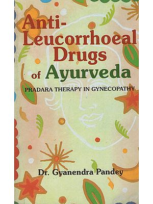 Anti-Leucorrhoeal Drugs of Ayurveda