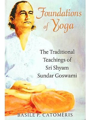 Foundation of Yoga (The Traditional Teachings of Sri Shyam Sundar Goswami)