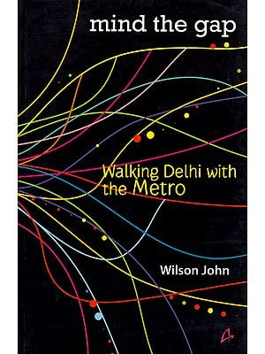 Mind the Gap: Walking Delhi with the Metro