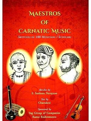 Maestros of Carnatic Music: Sketches of 100 Musicians/Scholars
