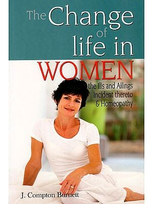 The Change of Life in Women- The Ills and Ailings Incident Thereto & Homeopathy