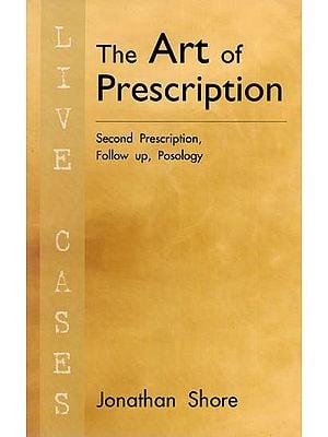 The Art of Prescription ( Second Prescription , Follow up , Posology)