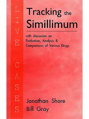 Tracking the Simillimum (With Discussion on Evaluation, Analysis & Comparisons of Various Drugs)