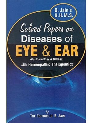 Solved Papers on Diseases of Eye & Ear (Ophthalmology & Otology) with Homeopathic Therapeutics