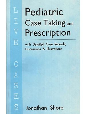 Pediatric Case Taking and Prescription (with Detailed Case Records, Discussion & Illustrations )