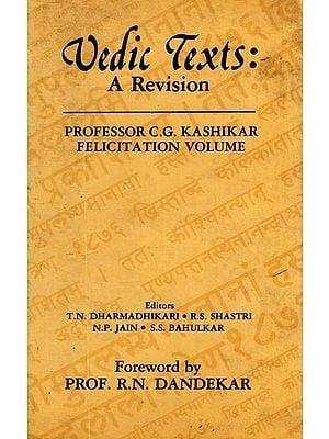 Vedic Texts: A Revision - Professor C.G. Kshikar Felicitation Volume (An Old and Rare Book)