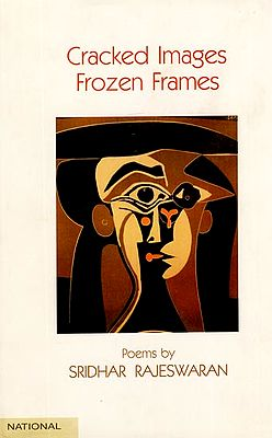 Cracked Images Frozen Frames (A Collection of Poems)