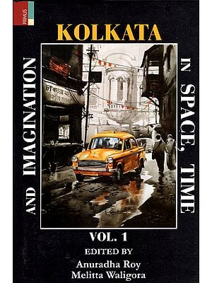 Kolkata in Space, Time and Imagination (Vol.1)