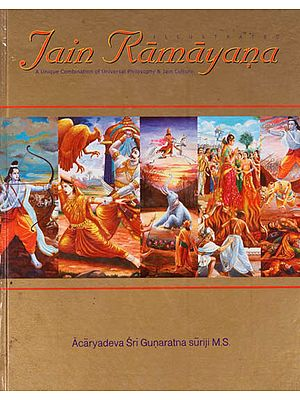 Illustrated Jain Ramayana (A Unique Combination of Universal Philosophy and Jain Culture)