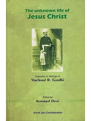 The Unknown Life of Jesus Christ - Speeches and Writings of Virchand R. Gandhi (Vol- 3)