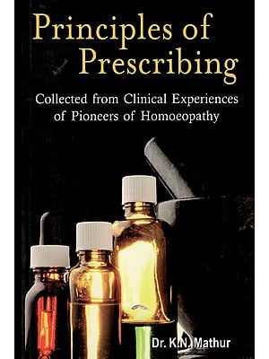Principles of Prescribing Collected from Clinical Experiences of Pioneers of Homoeopathy