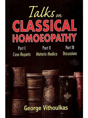 Talk on Classical Homoeopathy ( Three Parts in a Book - Case Reports ,  Materia Medica and  Discussions )