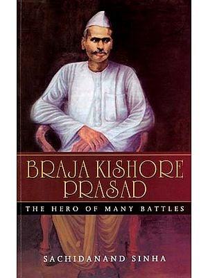 Braja Kishore Prasad - The Hero of Many Battles