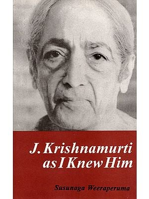 J. Krishnamurti as I Knew Him