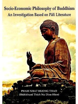 Socio-Economic Philosophy of Buddhism (An Investigation Based on Pali Literature)