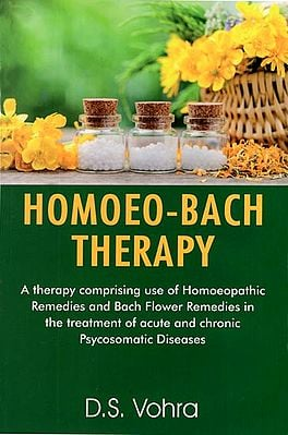 Homoeo-Bach Therapy (Homoeopathic and Bach Flower Remedies)