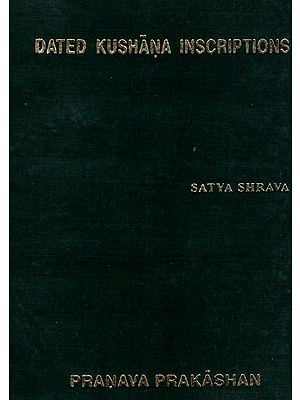 Dated Kushana Inscriptions (An Old and Rare Book)