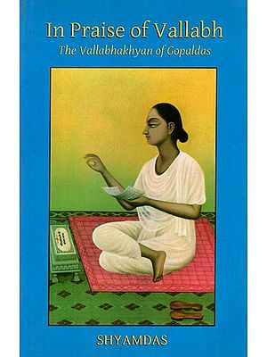 In Praise of Vallabh (The Vallabhakhyan of Gopaldas)