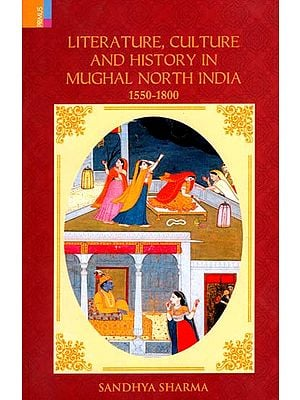 Literature, Culture and History in Mughal North India (1550-1800)